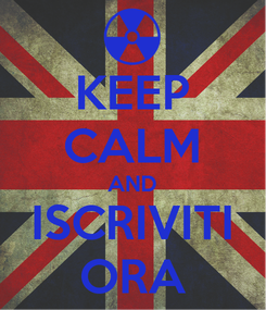 Poster: KEEP CALM AND ISCRIVITI ORA