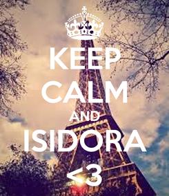 Poster: KEEP CALM AND ISIDORA <3