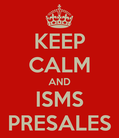 Poster: KEEP CALM AND ISMS PRESALES