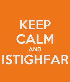 Poster: KEEP CALM AND ISTIGHFAR