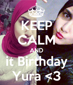Poster: KEEP CALM AND it Birthday Yura <3
