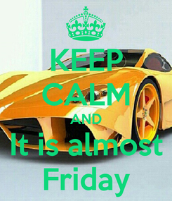 Poster: KEEP CALM AND It is almost Friday