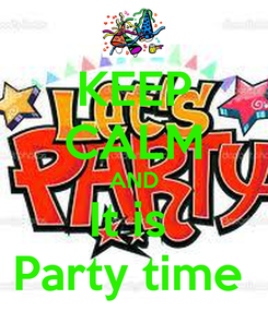 Poster: KEEP CALM AND It is  Party time