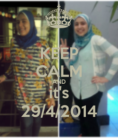 Poster: KEEP CALM AND it's 29/4/2014