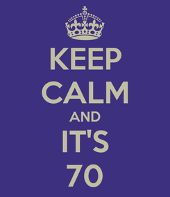 Poster: KEEP CALM AND IT'S 70