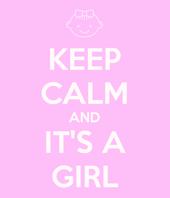 Poster: KEEP CALM AND IT'S A GIRL