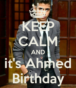 Poster: KEEP CALM AND it's Ahmed Birthday