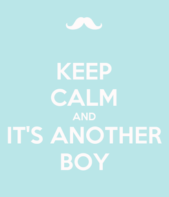 Poster: KEEP CALM AND IT'S ANOTHER BOY