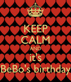 Poster: KEEP CALM AND it's BeBo's birthday