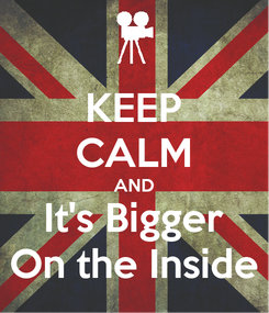 Poster: KEEP CALM AND It's Bigger On the Inside