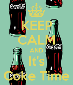 Poster: KEEP CALM AND  It's  Coke Time
