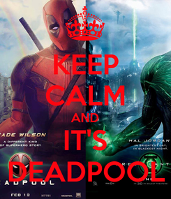 Poster: KEEP CALM AND IT'S DEADPOOL