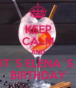 Poster: KEEP CALM AND IT´S ELENA´S  BIRTHDAY
