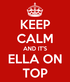Poster: KEEP CALM AND IT'S ELLA ON TOP