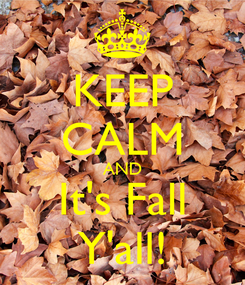 Poster: KEEP CALM AND It's Fall Y'all!