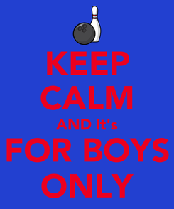 Poster: KEEP CALM AND it's FOR BOYS ONLY