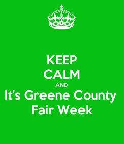 Poster: KEEP CALM AND It's Greene County  Fair Week