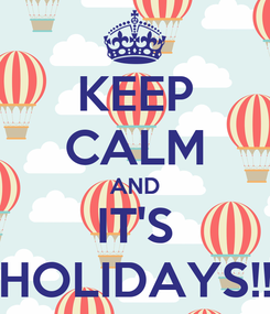 Poster: KEEP CALM AND IT'S HOLIDAYS!!