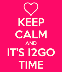 Poster: KEEP CALM AND IT'S I2GO TIME