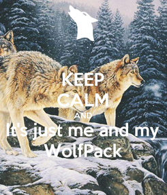 Poster: KEEP CALM AND It's just me and my WolfPack