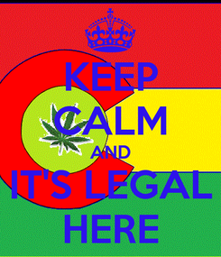 Poster: KEEP CALM AND IT'S LEGAL HERE