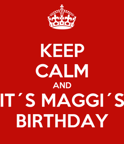 Poster: KEEP CALM AND IT´S MAGGI´S BIRTHDAY