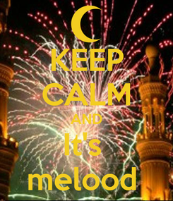 Poster: KEEP CALM AND It's  melood
