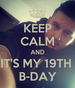 Poster: KEEP CALM AND IT'S MY 19TH  B-DAY