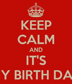 Poster: KEEP CALM AND IT'S MY BIRTH DAY