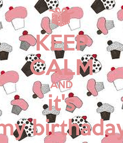 Poster: KEEP CALM AND it's my birthaday