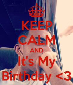 Poster: KEEP CALM AND It's My Birthday <3