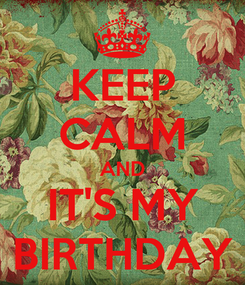 Poster: KEEP CALM AND IT'S MY BIRTHDAY