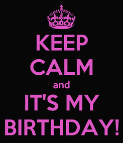 Poster: KEEP CALM and IT'S MY BIRTHDAY!