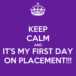 Poster: KEEP CALM AND IT'S MY FIRST DAY ON PLACEMENT!!!
