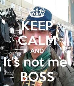 Poster: KEEP CALM AND It's not me  BOSS