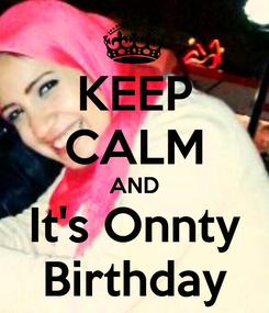 Poster: KEEP CALM AND It's Onnty Birthday