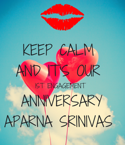 Poster: KEEP CALM  AND IT'S OUR  1ST ENGAGEMENT   ANNIVERSARY  APARNA SRINIVAS