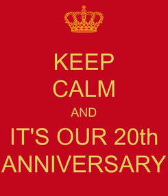 Poster: KEEP CALM AND IT'S OUR 20th ANNIVERSARY