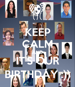 Poster: KEEP CALM AND IT'S OUR BIRTHDAY :))