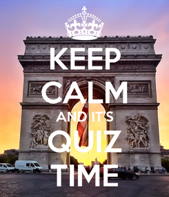 Poster: KEEP CALM AND IT'S QUIZ TIME