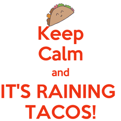 Poster: Keep Calm and IT'S RAINING  TACOS!