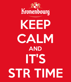 Poster: KEEP CALM AND IT'S STR TIME