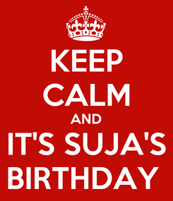 Poster: KEEP CALM AND IT'S SUJA'S BIRTHDAY