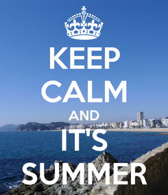 Poster: KEEP CALM AND IT'S SUMMER