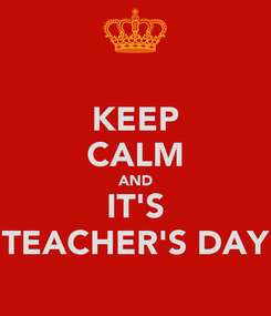 Poster: KEEP CALM AND IT'S TEACHER'S DAY