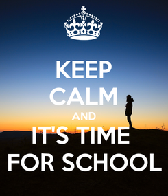 Poster: KEEP CALM AND IT'S TIME  FOR SCHOOL