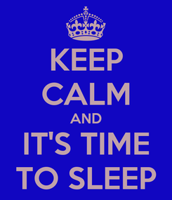 Poster: KEEP CALM AND IT'S TIME TO SLEEP