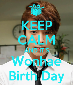 Poster: KEEP CALM AND IT'S Wonhae Birth Day