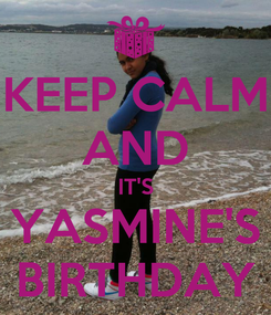 Poster: KEEP CALM AND IT'S YASMINE'S BIRTHDAY