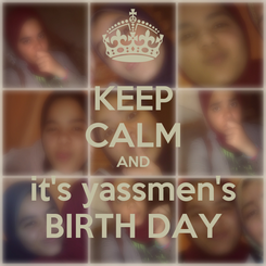 Poster: KEEP CALM AND it's yassmen's BIRTH DAY